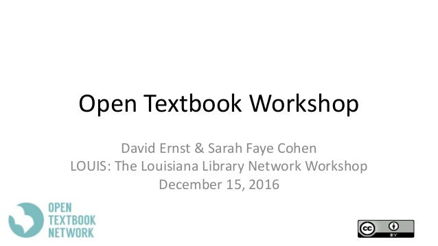Open Textbook Workshop David Ernst & Sarah Faye Cohen LOUIS: The Louisiana Library Network Workshop December 15, 2016