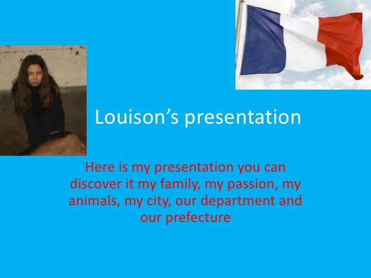 Louison'spresentation<br />Here is my presentation you can discover it my family, my passion, my animals, my city, our dep...