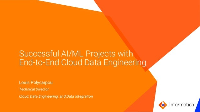 ` Successful AI/ML Projects with End-to-End Cloud Data Engineering Louis Polycarpou Technical Director Cloud, Data Enginee...