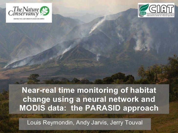 Near-real time monitoring of habitat change using a neural network and MODIS data:  the PARASID approach Louis Reymondin, ...