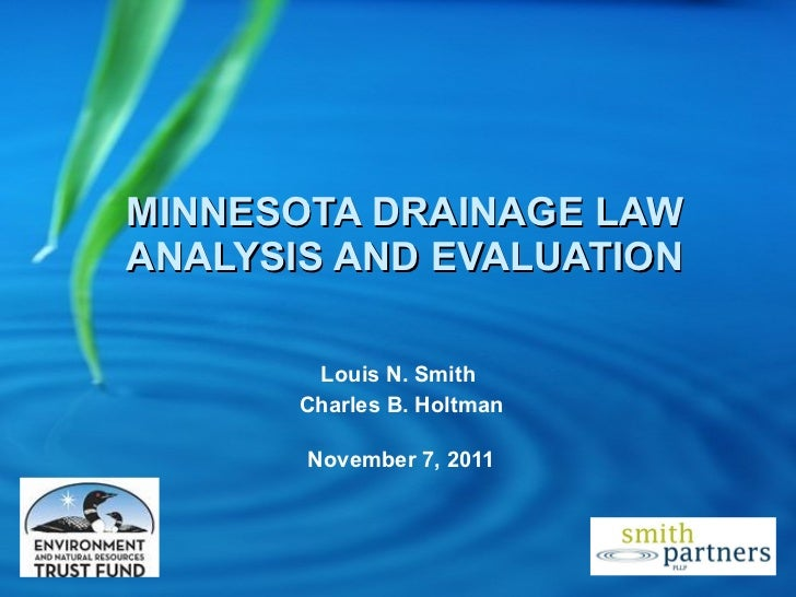 MINNESOTA DRAINAGE LAW ANALYSIS AND EVALUATION Louis N. Smith  Charles B. Holtman November 7, 2011