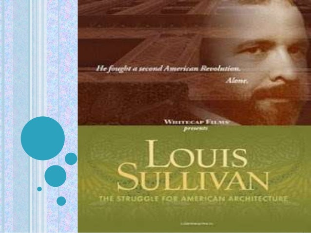 "Louis Henry Sullivan He was an American architect, and has been called the ""father of skyscrapers"" and ""father of modernis..."