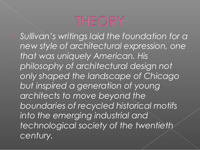 louis sullivan essay This volume brings together for the first time all the papers louis sullivan intended for a public audience, from his first interview in 1882 to his last essay in.