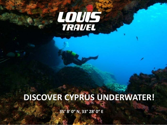 DISCOVER CYPRUS UNDERWATER!       35° 8′ 0″ N, 33° 28′ 0″ E