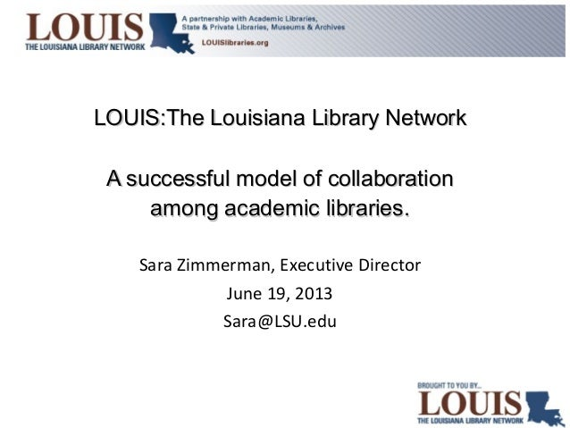 LOUIS:The Louisiana Library NetworkLOUIS:The Louisiana Library Network A successful model of collaborationA successful mod...