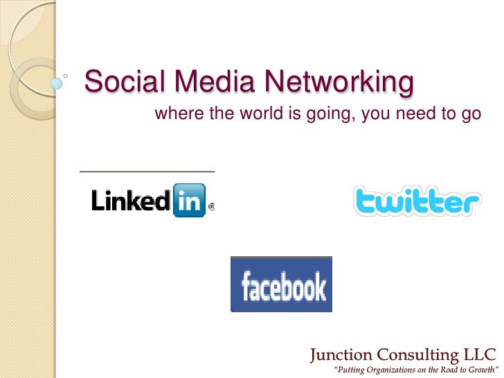 Social Media Networking     where the world is going, you need to go                            Junction Consulting LLC   ...