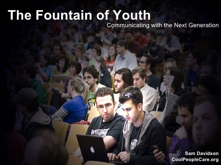 The Fountain of Youth Communicating with the Next Generation The Fountain of Youth Communicating with the Next Generation ...