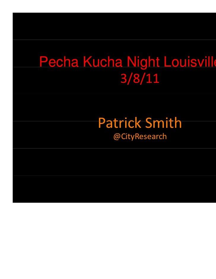 Pecha Kucha Night Louisville #3              g           3/8/11         PatrickSmith         Patrick Smith           @Cit...