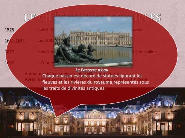 Le château de Versailles<br />1575                     LouisXIII fait construire à Versailles un pavillon de chasse<br />1...