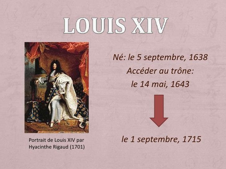 Louis Xiv<br />Né: le 5 septembre, 1638<br />Accéder au trône:<br />le 14 mai, 1643<br />le 1 septembre, 1715<br />Portrai...