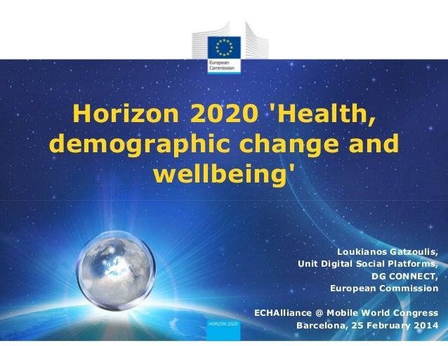 Horizon 2020 'Health, demographic change and wellbeing' Loukianos Gatzoulis, Unit Digital Social Platforms, DG CONNECT, Eu...