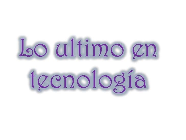 Lo ultimo en tecnología