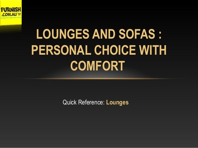 Quick Reference: Lounges LOUNGES AND SOFAS : PERSONAL CHOICE WITH COMFORT