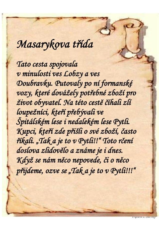 Masarykova třídaTato cesta spojovalav minulosti ves Lobzy a vesDoubravku. Putovaly po ní formanskévozy, které dovážely pot...