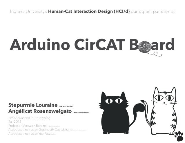 Indiana University's Human-Cat Interaction Design (HCI/d) purrogram purresents:  Arduino CirCAT B ard  Stepurrnie Louraine...