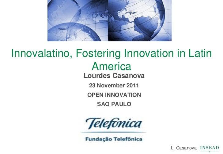 Innovalatino, Fostering Innovation in Latin                 America               Lourdes Casanova                23 Novem...