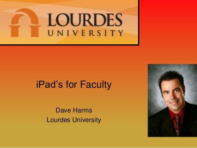 iPad's for Faculty    Dave Harms  Lourdes University