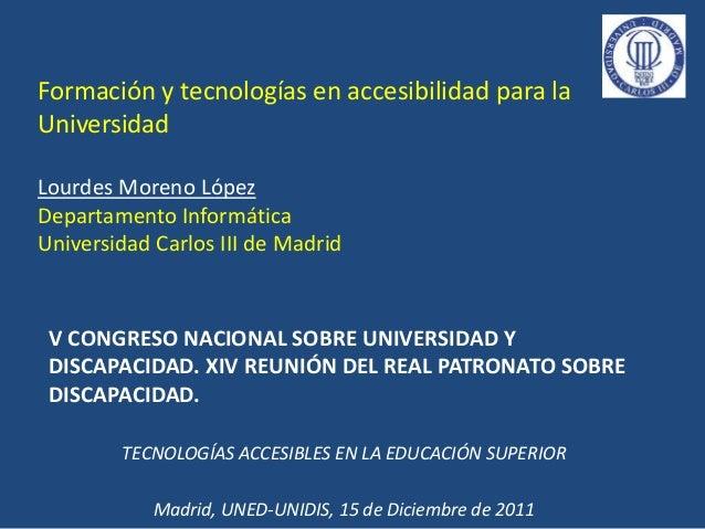 Formación y tecnologías en accesibilidad para la Universidad Lourdes Moreno López Departamento Informática Universidad Car...