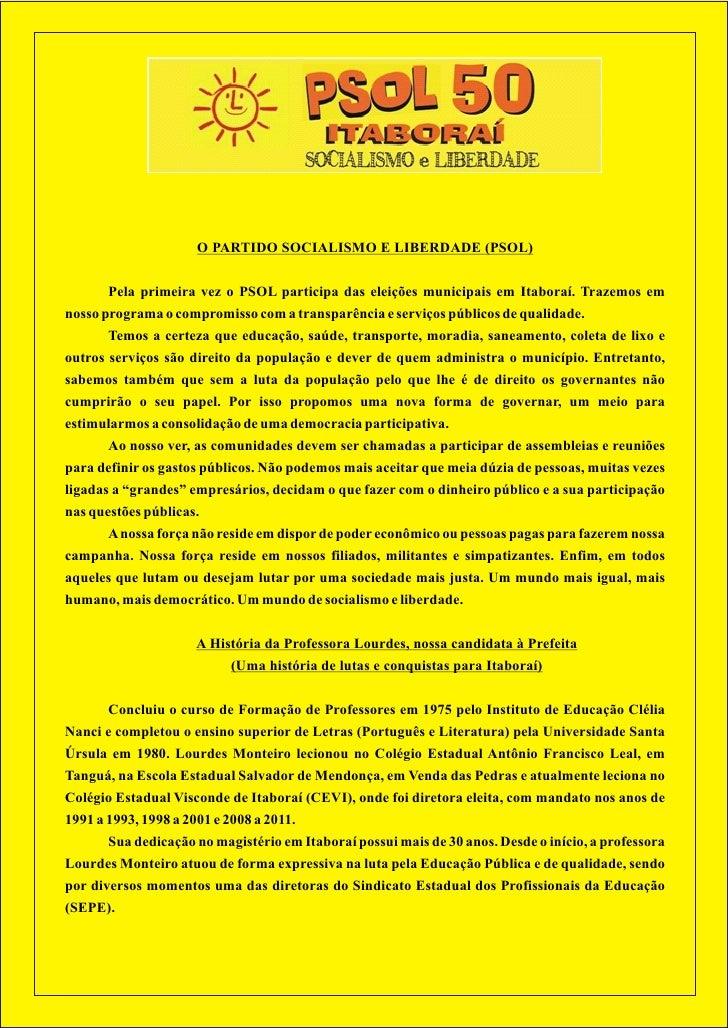 O PARTIDO SOCIALISMO E LIBERDADE (PSOL)       Pela primeira vez o PSOL participa das eleições municipais em Itaboraí. Traz...