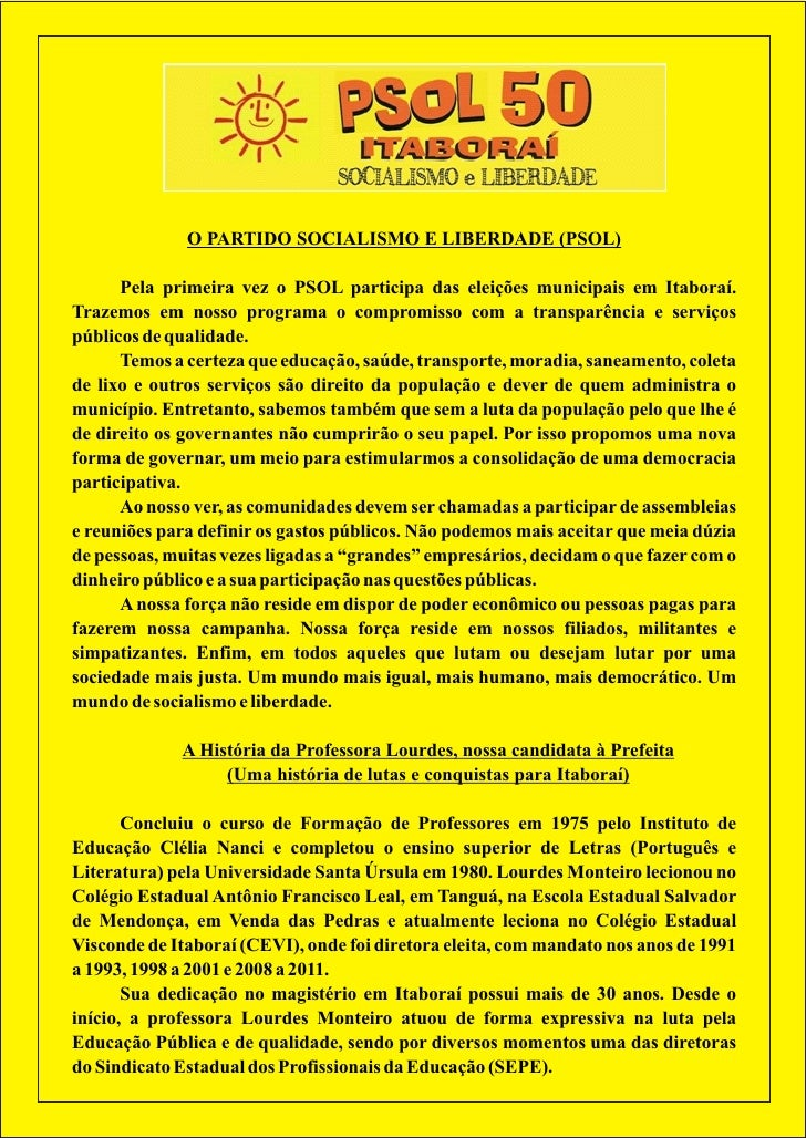 O PARTIDO SOCIALISMO E LIBERDADE (PSOL)      Pela primeira vez o PSOL participa das eleições municipais em Itaboraí.Trazem...