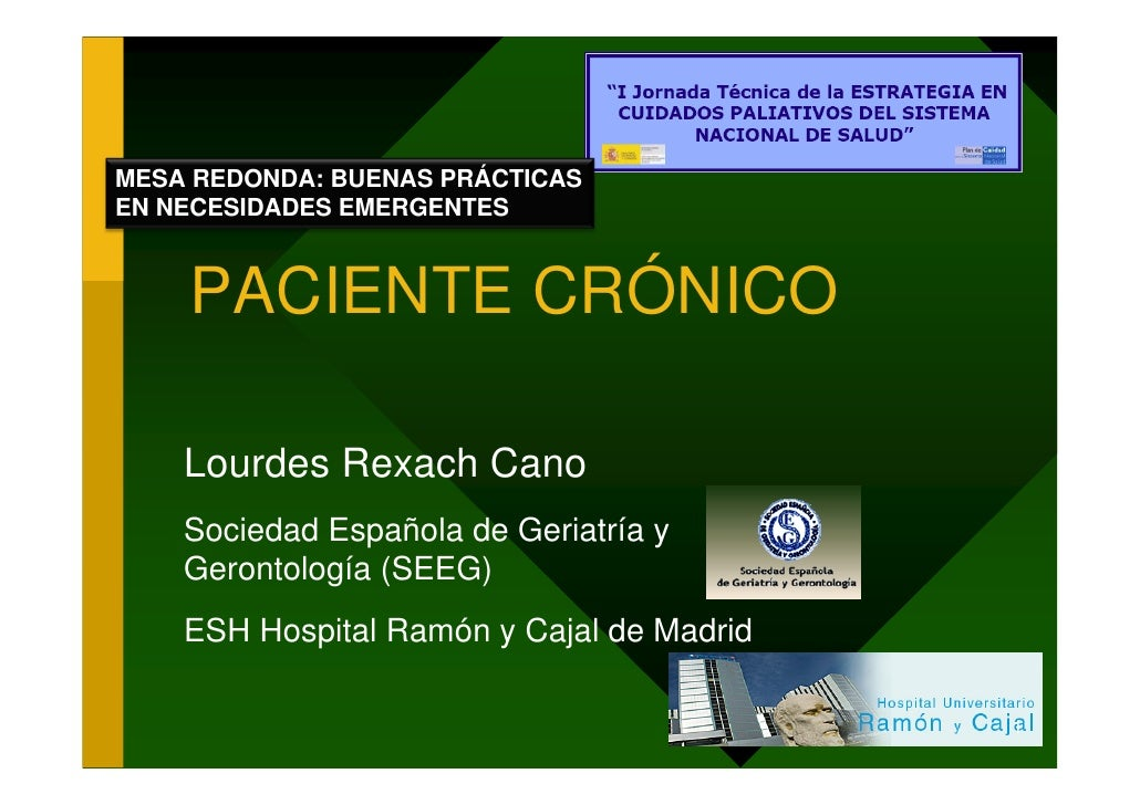 MESA REDONDA: BUENAS PRÁCTICAS EN NECESIDADES EMERGENTES       PACIENTE CRÓNICO      Lourdes Rexach Cano     Sociedad Espa...