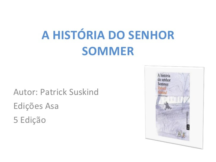 A HISTÓRIA DO SENHOR              SOMMERAutor: Patrick SuskindEdições Asa5 Edição