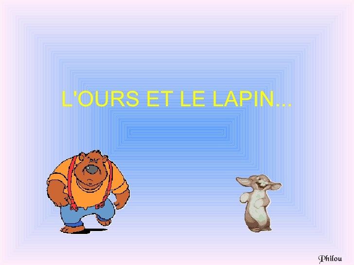 LOURS ET LE LAPIN...                        Philou