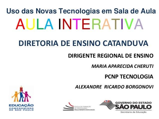 DIRETORIA DE ENSINO CATANDUVA DIRIGENTE REGIONAL DE ENSINO MARIA APARECIDA CHERUTI PCNP TECNOLOGIA ALEXANDRE RICARDO BORGO...