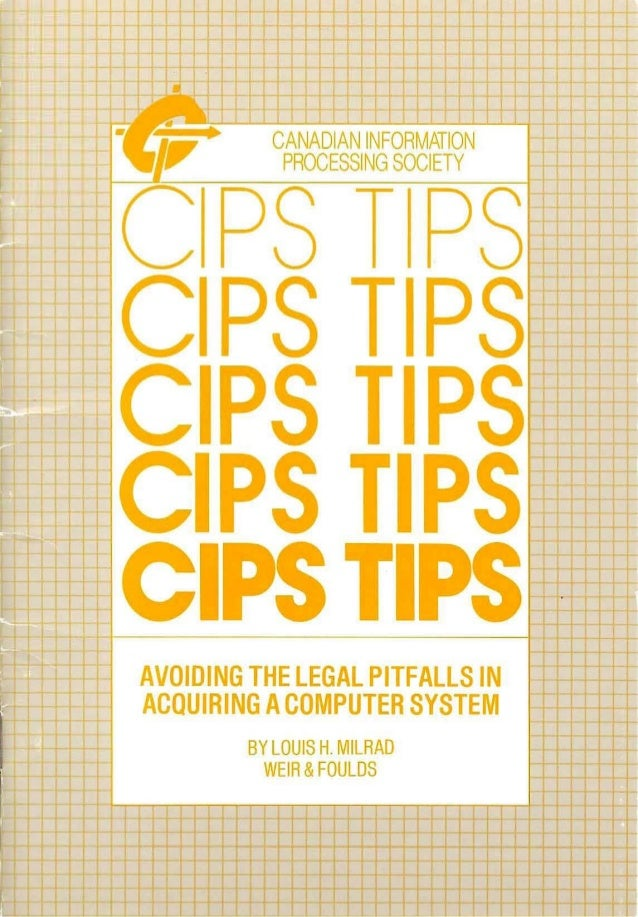 P TPS CIPS TIPS CIPS TIPS CIPS TIPS CIPSTIPS AVOIDING THE LEGAL PITFALLS IN ACQUIRING ACOMPUTER SYSTEM BY LOUIS H. MILRAD ...