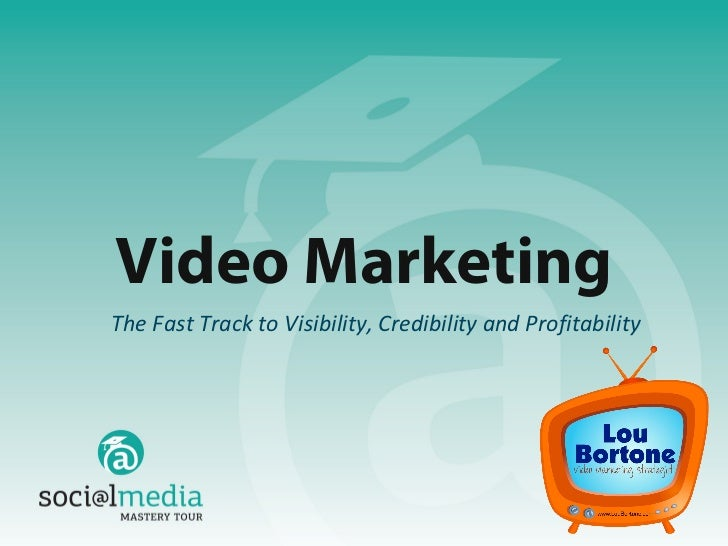 Video MarketingThe Fast Track to Visibility, Credibility and Profitability