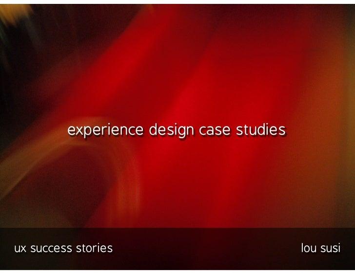 experience design case studies     ux success stories                        lou susi