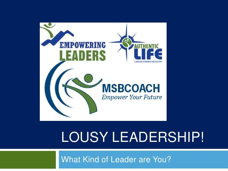 Lousy leadership!<br />What Kind of Leader are You?<br />