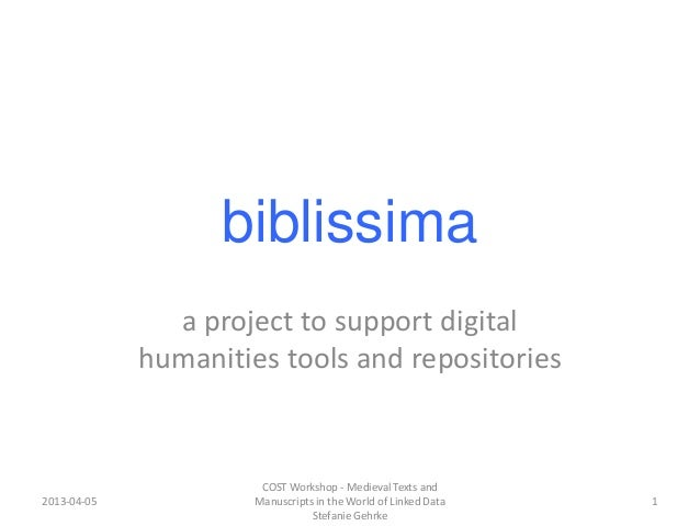 biblissimaa project to support digitalhumanities tools and repositories2013-04-05COST Workshop - Medieval Texts andManuscr...