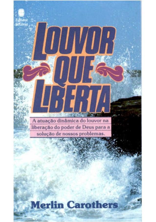 LLoouuvvoorr qquuee LLiibbeerrttaa A atuação dinâmica do louvor na liberação do poder de Deus para a solução de nossos pro...
