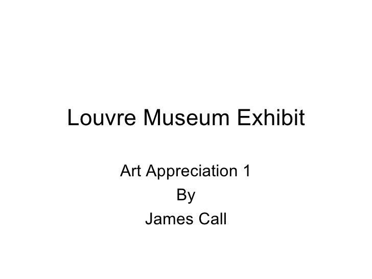 Louvre Museum Exhibit Art Appreciation 1 By James Call