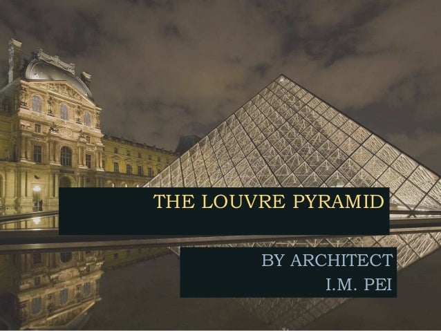 THE LOUVRE PYRAMID BY ARCHITECT I.M. PEI ...