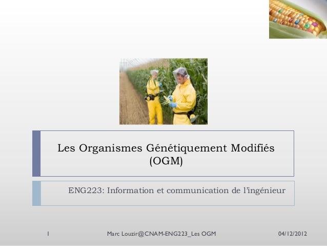Les Organismes Génétiquement Modifiés (OGM) ENG223: Information et communication de l'ingénieur  1  Marc Louzir@CNAM-ENG22...