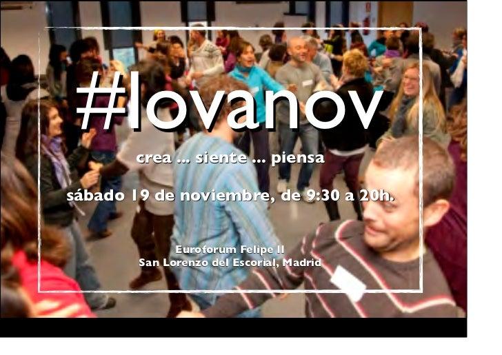 #lovanov        crea ... siente ... piensasábado 19 de noviembre, de 9:30 a 20h.              Euroforum Felipe II        S...
