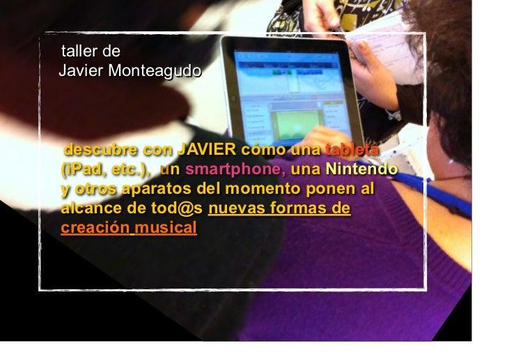 taller deJavier Monteagudodescubre con JAVIER cómo una tableta(iPad, etc.), un smartphone, una Nintendoy otros aparatos de...