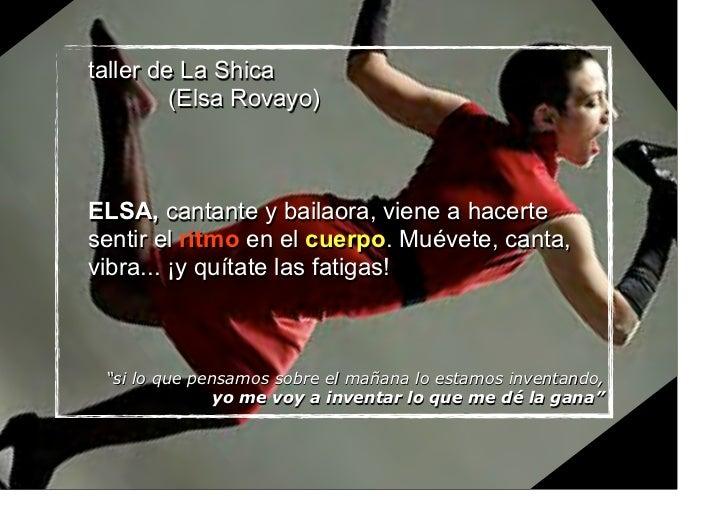 taller de La Shica         (Elsa Rovayo)ELSA, cantante y bailaora, viene a hacertesentir el ritmo en el cuerpo. Muévete, c...