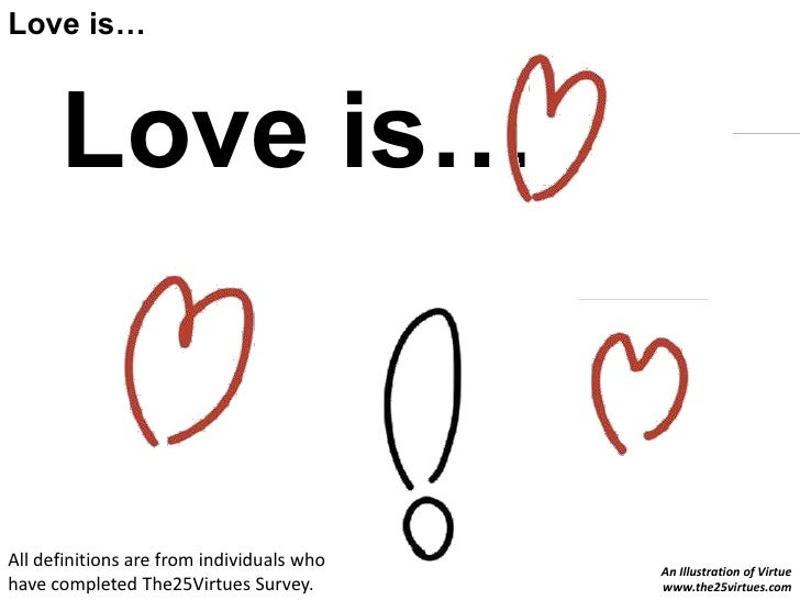 Love is…<br />Love is…<br />All definitions are from individuals who have completed The25Virtues Survey.<br />An Illustrat...