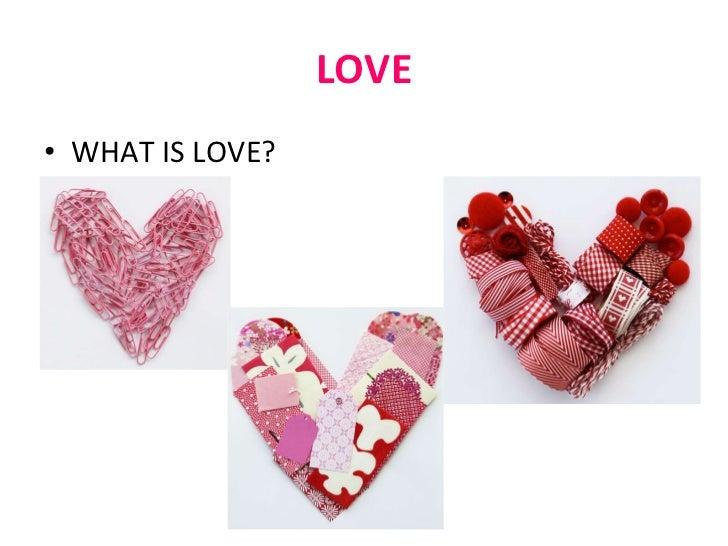 LOVE <ul><li>WHAT IS LOVE? </li></ul>