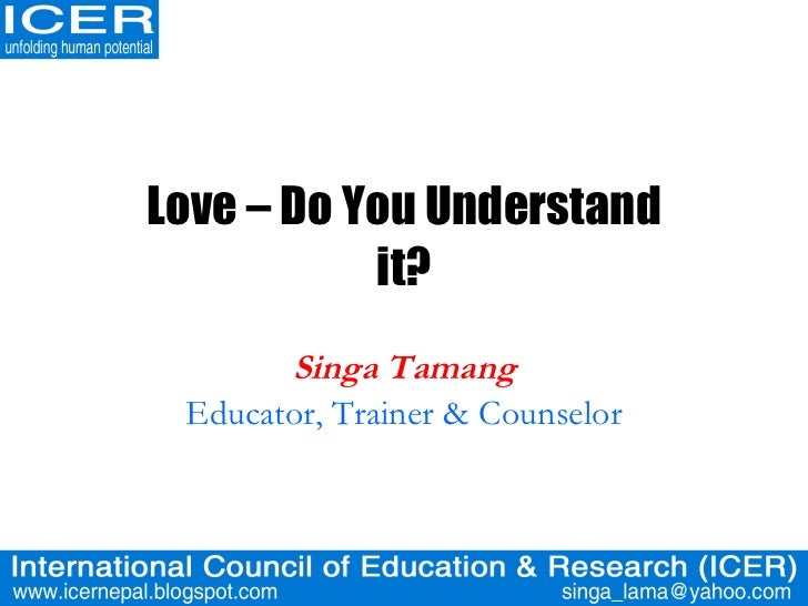 Love – Do You Understand it? Singa Tamang Educator, Trainer & Counselor