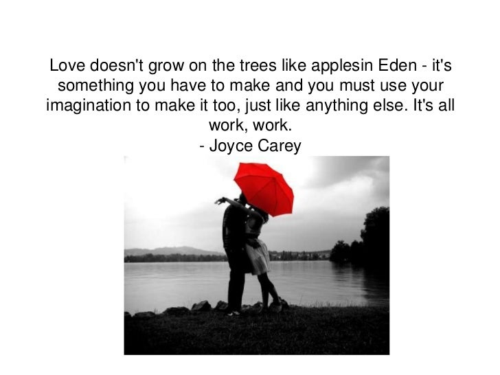 Love doesnt grow on the trees like applesin Eden - its  something you have to make and you must use yourimagination to mak...