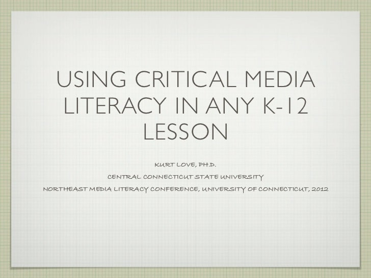 USING CRITICAL MEDIA   LITERACY IN ANY K-12         LESSON                          KURT LOVE, PH.D.               CENTRAL...
