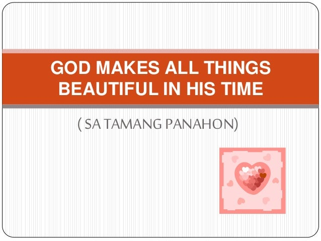 ( SATAMANGPANAHON) GOD MAKES ALL THINGS BEAUTIFUL IN HIS TIME