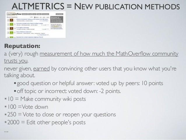 ALTMETRICS = NEW PUBLICATION METHODS• Journals adopting an open/collaborative process of review/evaluation  •arXiv, Nature...