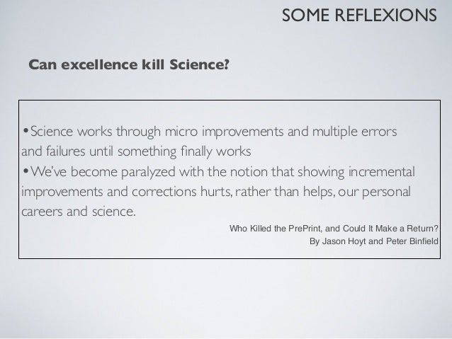 SOME REFLEXIONSShift the balance to the Methodology  •Clear hypothesis  •Data                Is it reproducible? is Scienc...