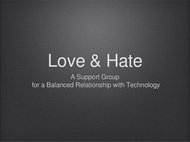 Love & Hate A Support Group for a Balanced Relationship with Technology