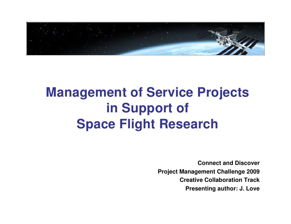 Management of Service Projects        in Support of    Space Flight Research                              Connect and Disc...
